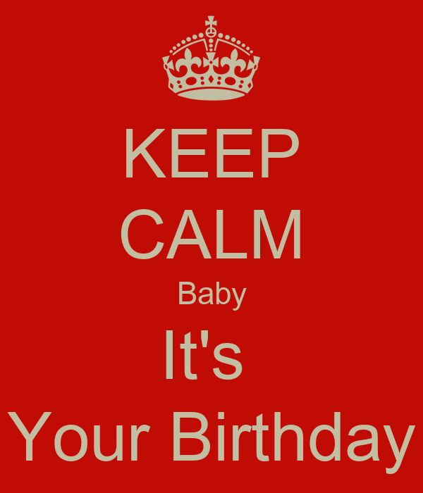 KEEP CALM Baby It's  Your Birthday