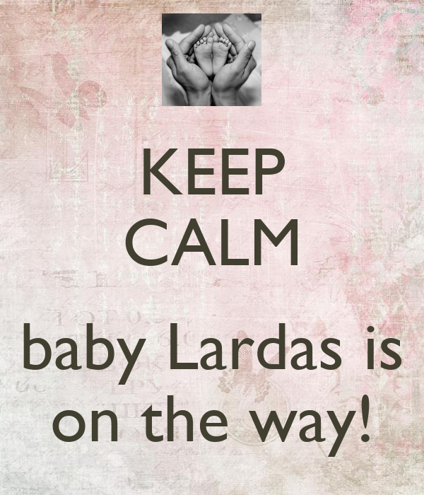 KEEP CALM  baby Lardas is on the way!