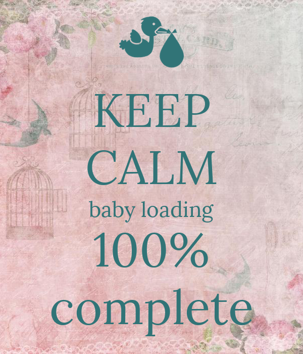 KEEP CALM baby loading 100% complete