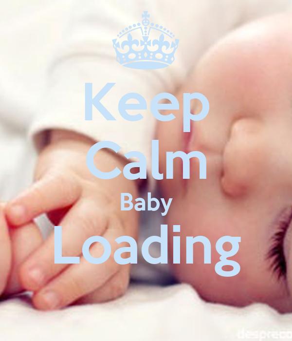 Keep Calm Baby Loading