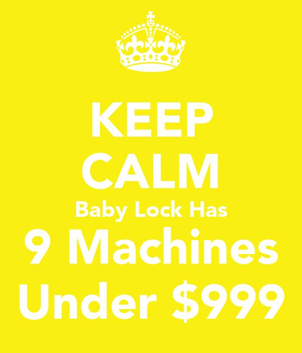 KEEP CALM Baby Lock Has 9 Machines Under $999