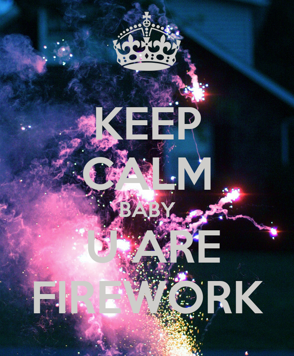KEEP CALM BABY  U ARE FIREWORK