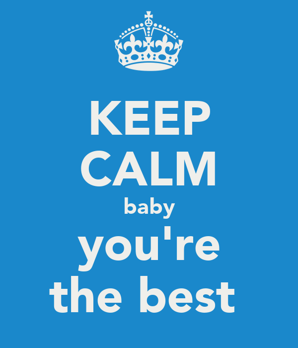 KEEP CALM baby you're the best