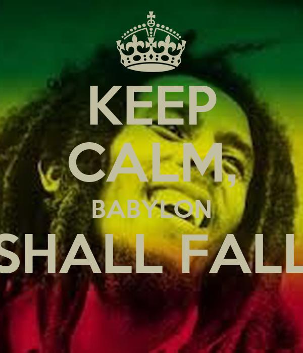 KEEP CALM, BABYLON SHALL FALL