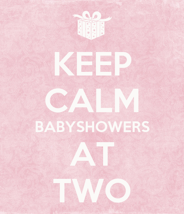 KEEP CALM BABYSHOWERS AT TWO