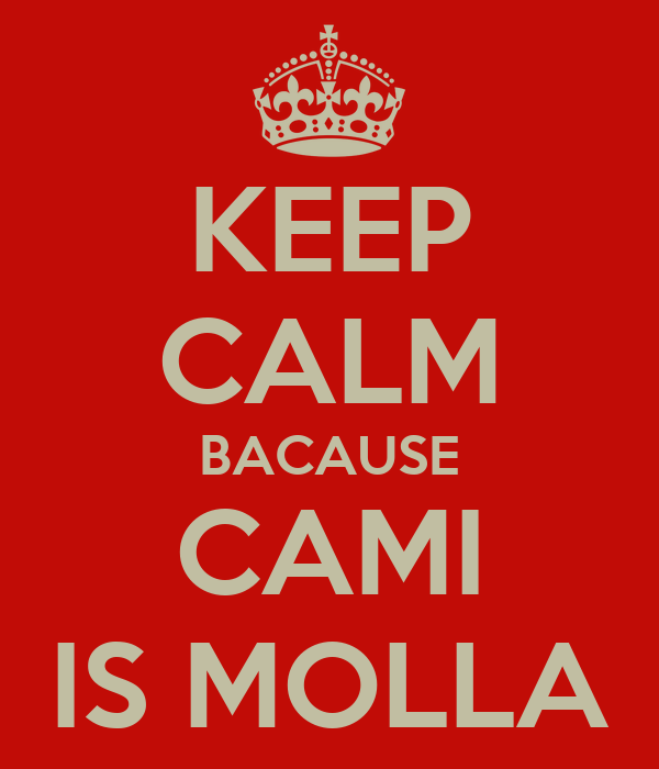 KEEP CALM BACAUSE CAMI IS MOLLA