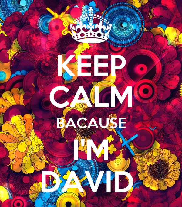 KEEP CALM BACAUSE I'M DAVID