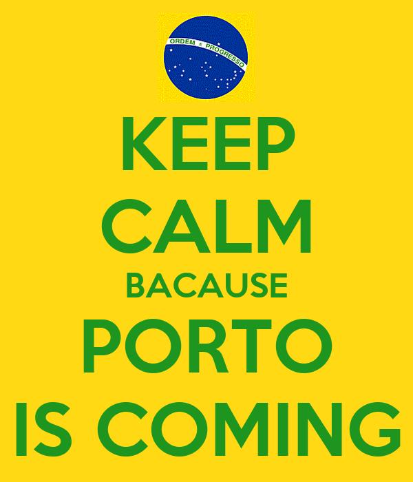 KEEP CALM BACAUSE PORTO IS COMING
