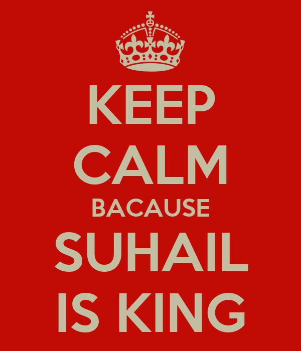 KEEP CALM BACAUSE SUHAIL IS KING