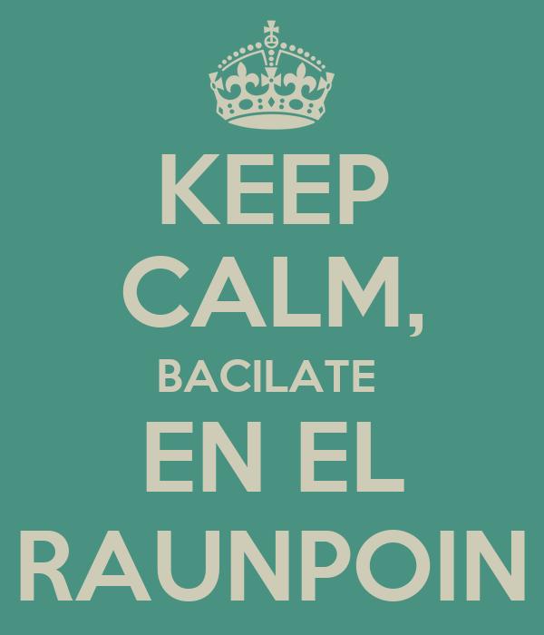 KEEP CALM, BACILATE   EN EL  RAUNPOIN