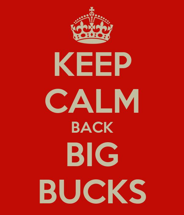 KEEP CALM BACK BIG BUCKS