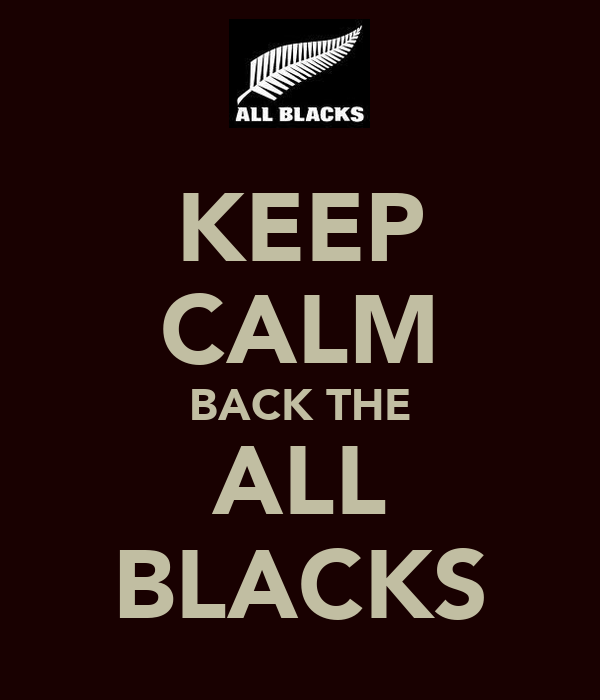 KEEP CALM BACK THE ALL BLACKS