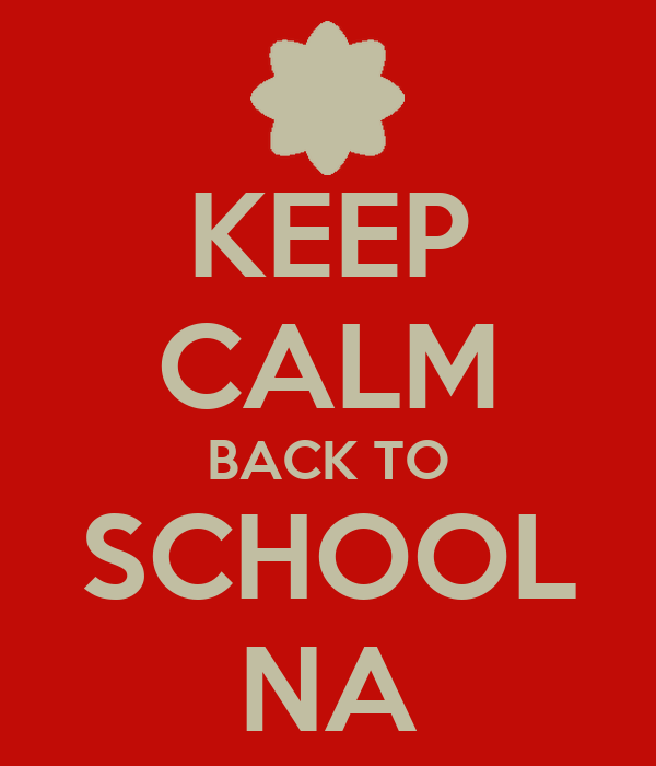 KEEP CALM BACK TO SCHOOL NA