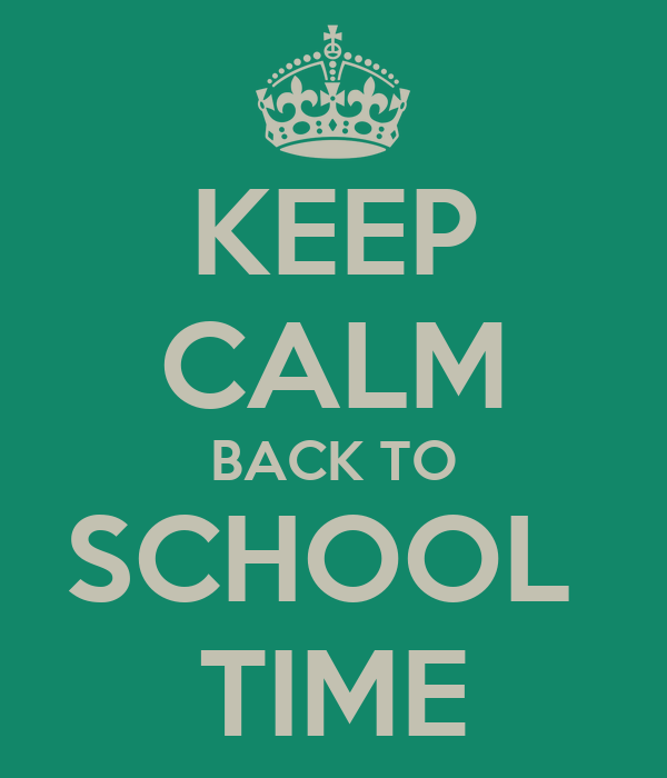 KEEP CALM BACK TO SCHOOL  TIME