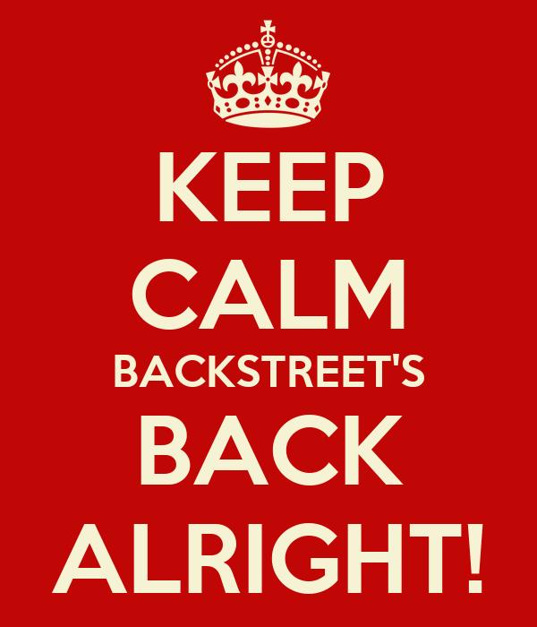 KEEP CALM BACKSTREET'S BACK ALRIGHT!