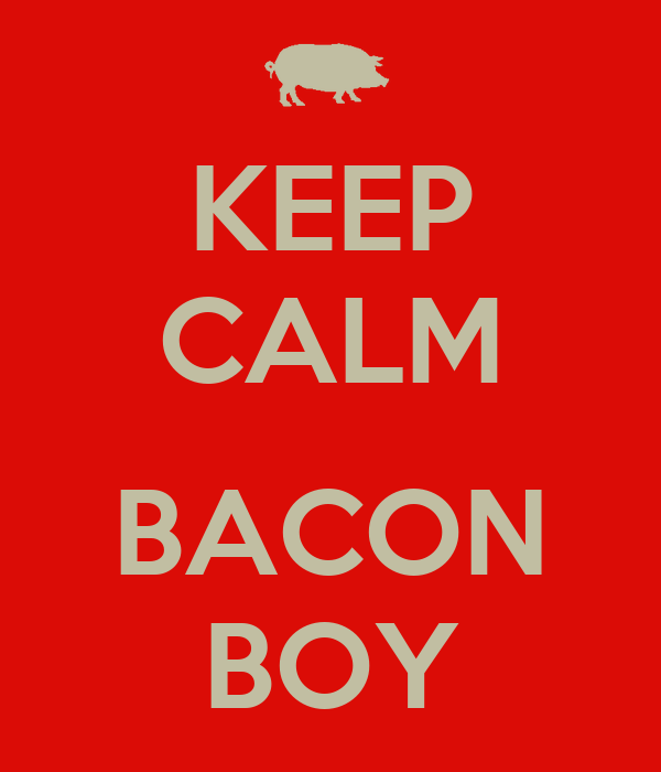 KEEP CALM  BACON BOY