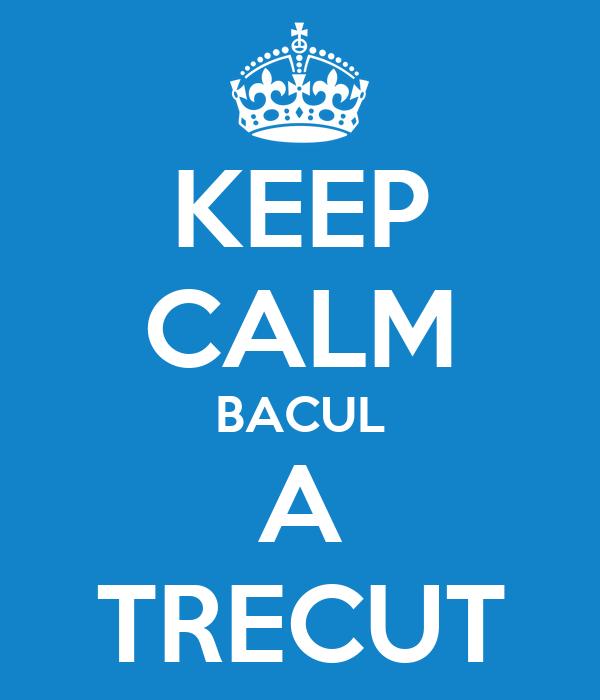 KEEP CALM BACUL A TRECUT
