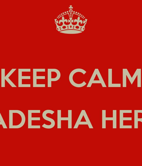 KEEP CALM  BADESHA HERE
