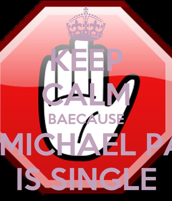 KEEP CALM BAECAUSE JOHN MICHAEL PASTOR IS SINGLE