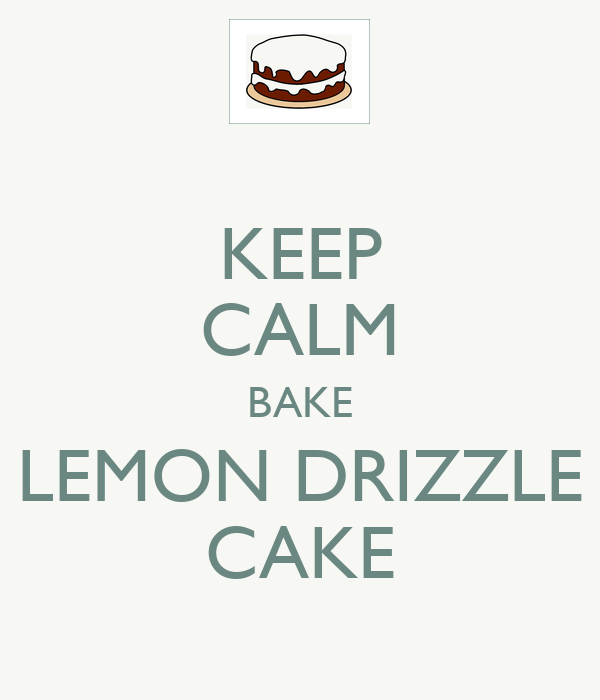 KEEP CALM BAKE LEMON DRIZZLE CAKE