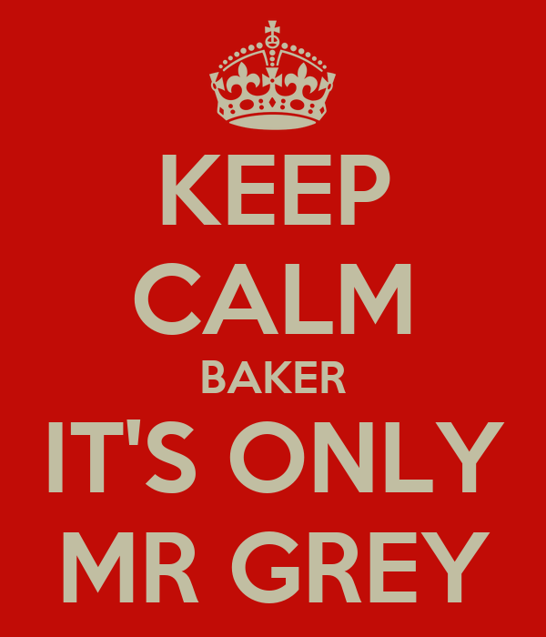 KEEP CALM BAKER IT'S ONLY MR GREY