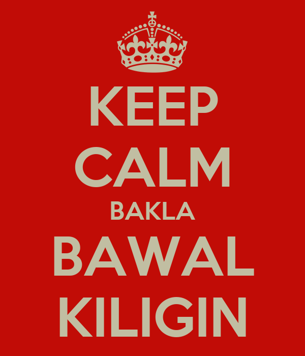 KEEP CALM BAKLA BAWAL KILIGIN