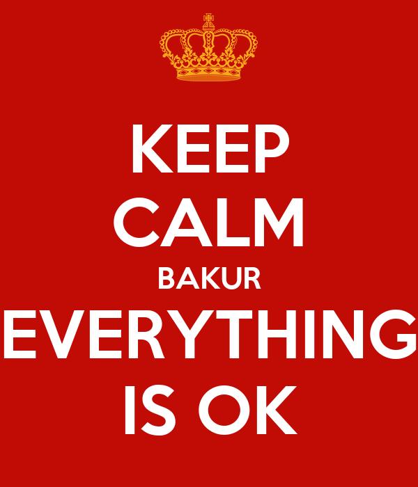 KEEP CALM BAKUR EVERYTHING IS OK