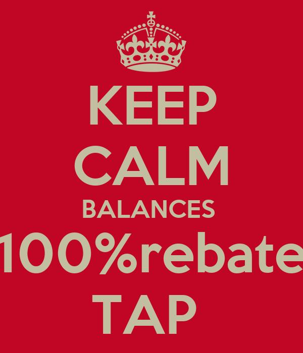 KEEP CALM BALANCES  100%rebate TAP