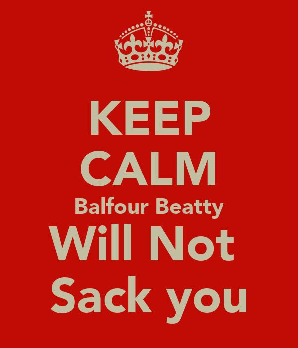 KEEP CALM Balfour Beatty Will Not  Sack you