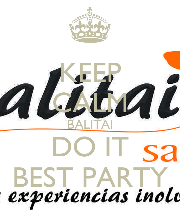 KEEP CALM BALITAI DO IT BEST PARTY