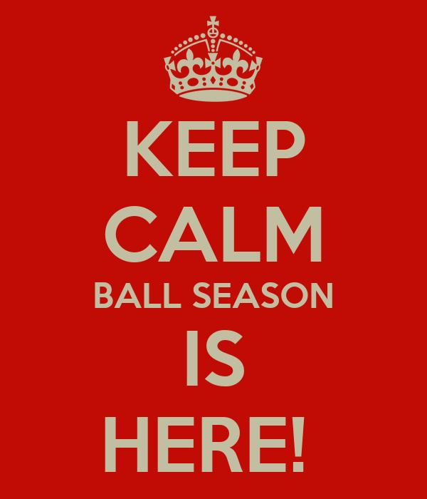 KEEP CALM BALL SEASON IS HERE!