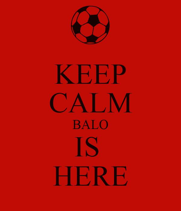 KEEP CALM BALO IS  HERE
