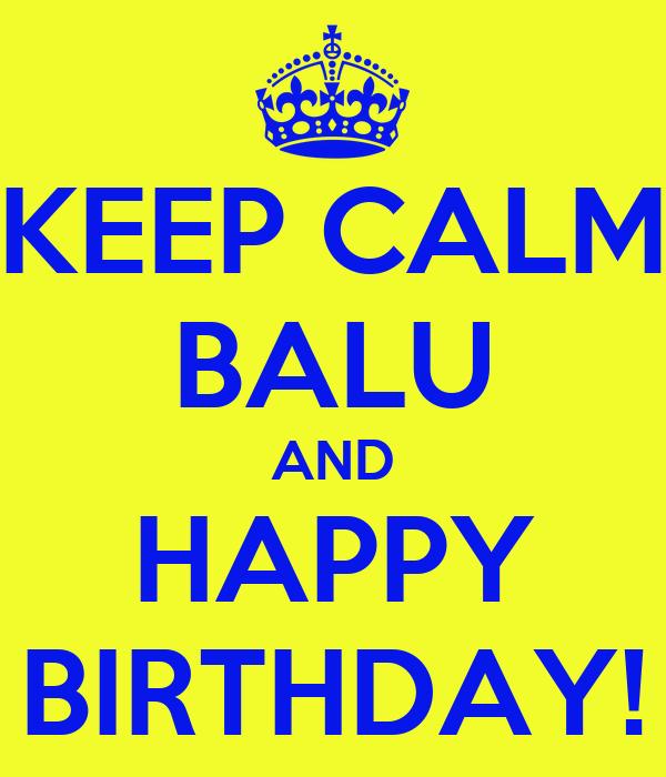 KEEP CALM BALU AND HAPPY BIRTHDAY!