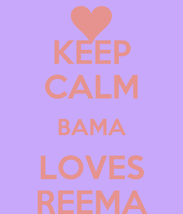KEEP CALM BAMA LOVES REEMA