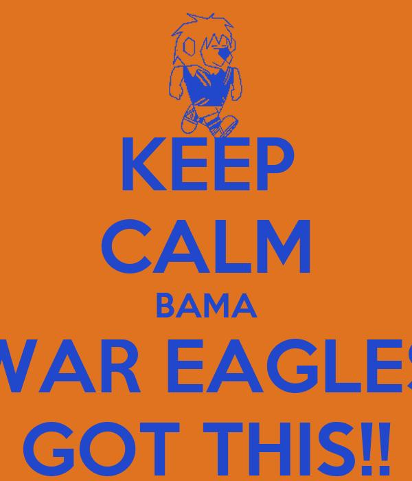 KEEP CALM BAMA WAR EAGLES GOT THIS!!
