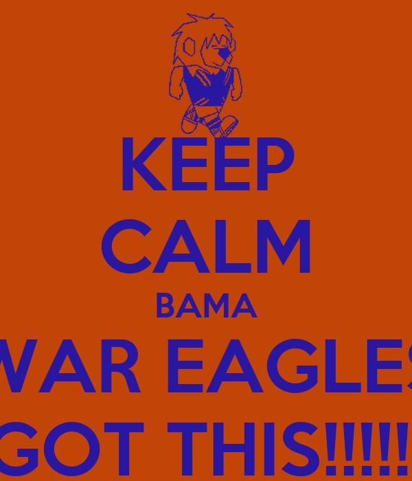 KEEP CALM BAMA WAR EAGLES GOT THIS!!!!!!