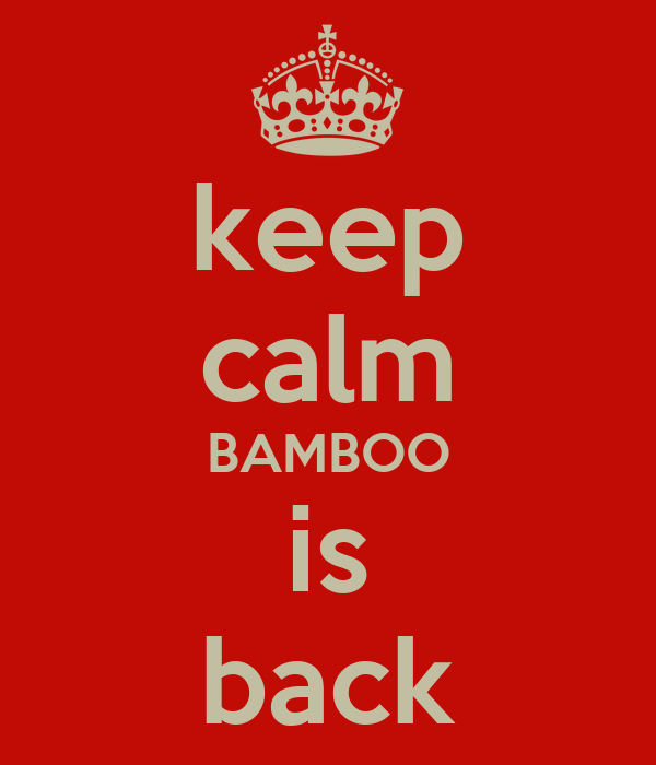 keep calm BAMBOO is back
