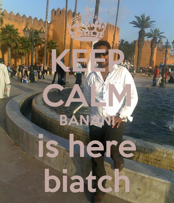 KEEP CALM BANANI is here biatch