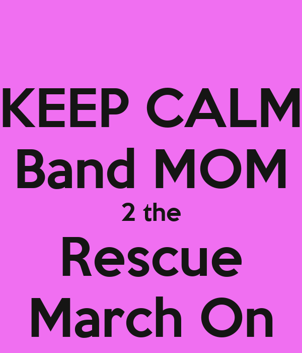 KEEP CALM Band MOM 2 the Rescue March On