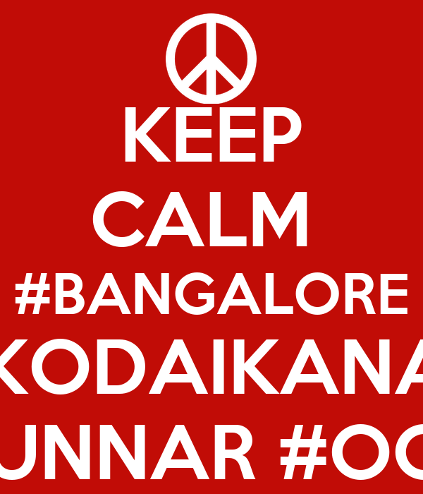 KEEP CALM  #BANGALORE #KODAIKANAL #MUNNAR #OOTY