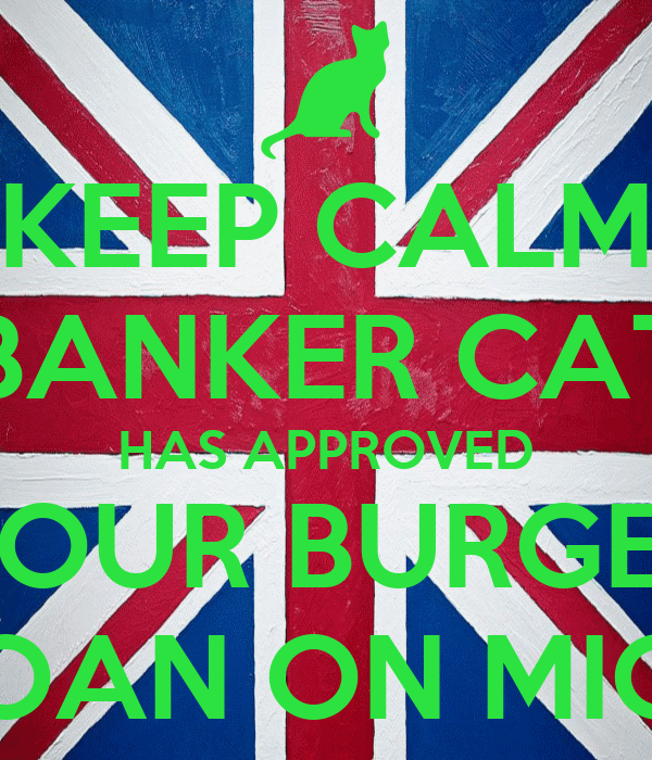 KEEP CALM BANKER CAT HAS APPROVED YOUR BURGER LOAN ON MICE