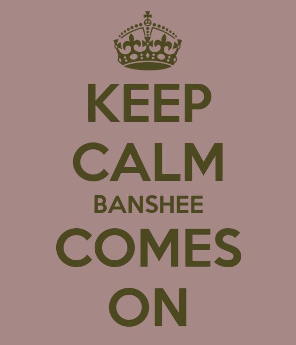 KEEP CALM BANSHEE COMES ON