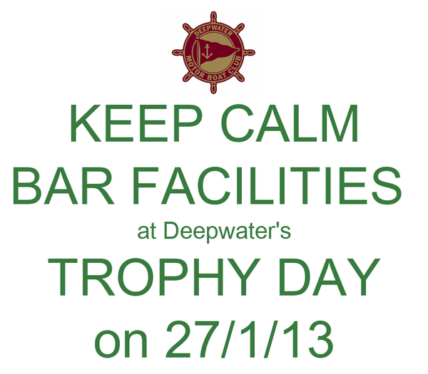 KEEP CALM BAR FACILITIES  at Deepwater's TROPHY DAY on 27/1/13