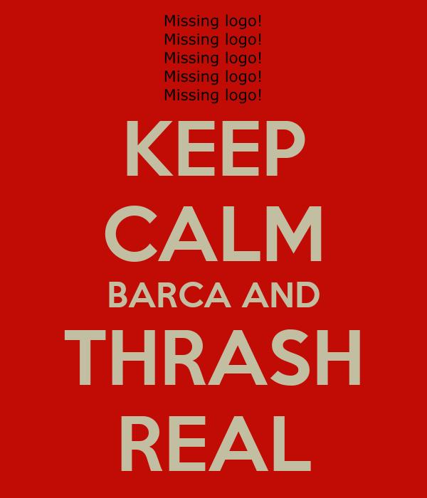 KEEP CALM BARCA AND THRASH REAL