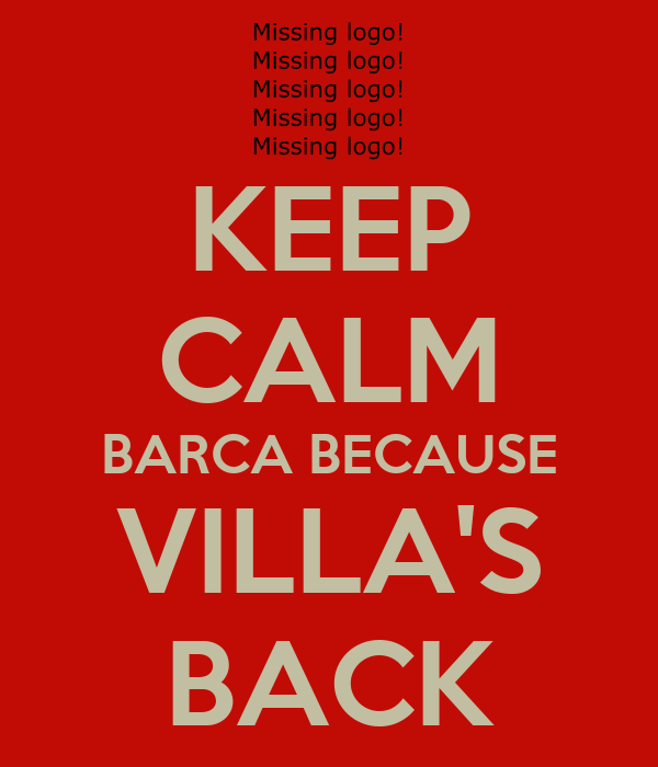 KEEP CALM BARCA BECAUSE VILLA'S BACK