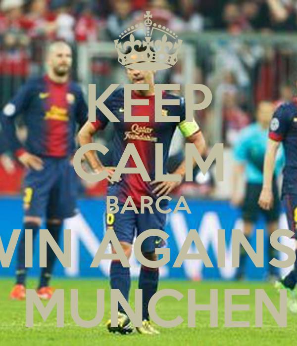 KEEP CALM BARCA WIN AGAINST  MUNCHEN