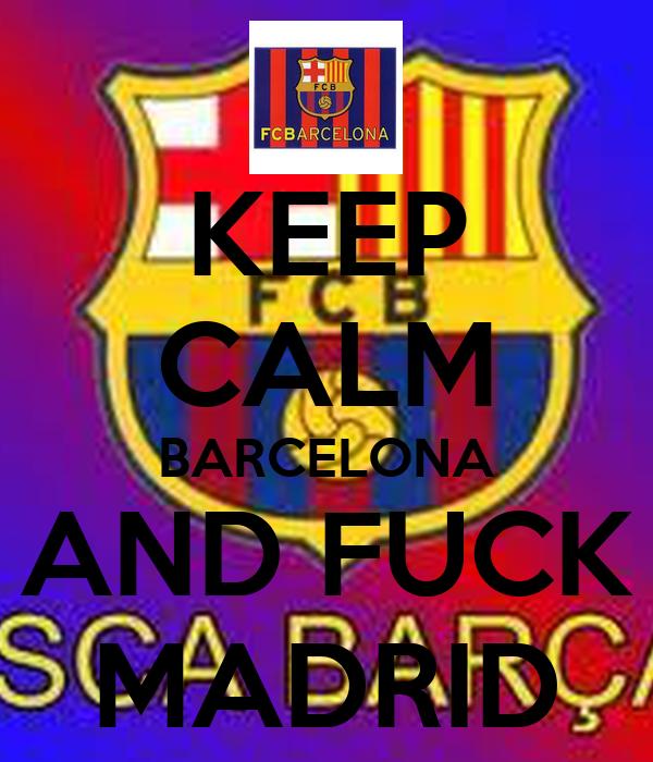 KEEP CALM BARCELONA AND FUCK MADRID