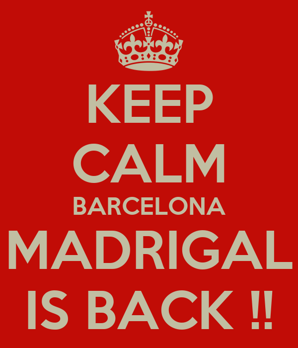 KEEP CALM BARCELONA MADRIGAL IS BACK !!