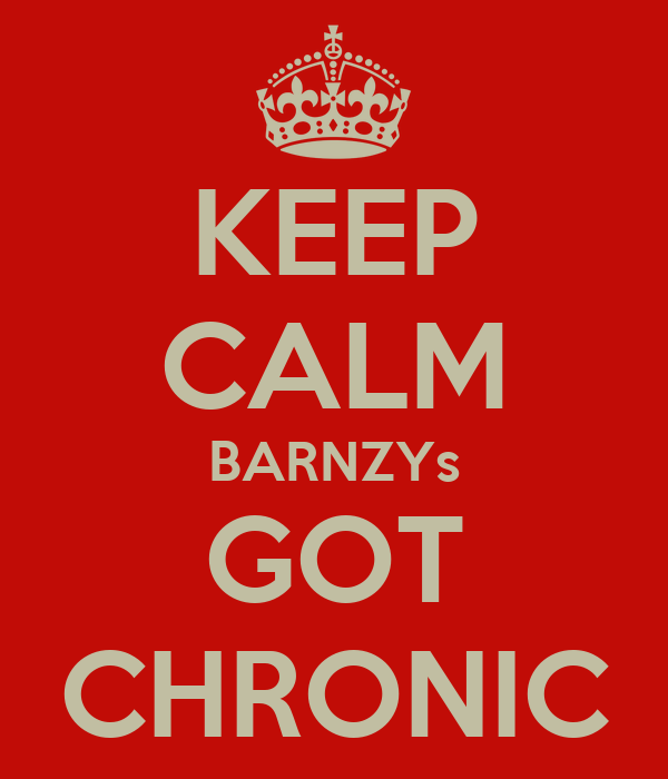 KEEP CALM BARNZYs GOT CHRONIC