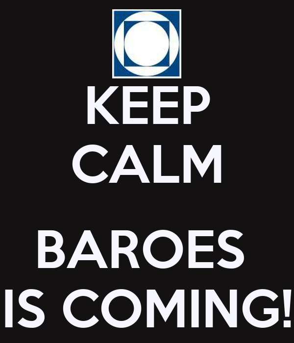 KEEP CALM  BAROES  IS COMING!